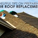 5 Helpful Tips on Preparing for Roof Replacement