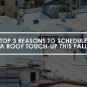 Top 3 Reasons to Schedule a Roof Touch-Up This Fall