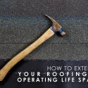How to Extend Your Roofing's Operating Life Span